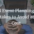 8 Event Planning Mistakes to Avoid at all Cost