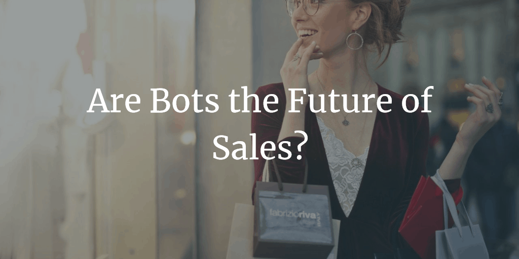 Are Bots the Future of Sales